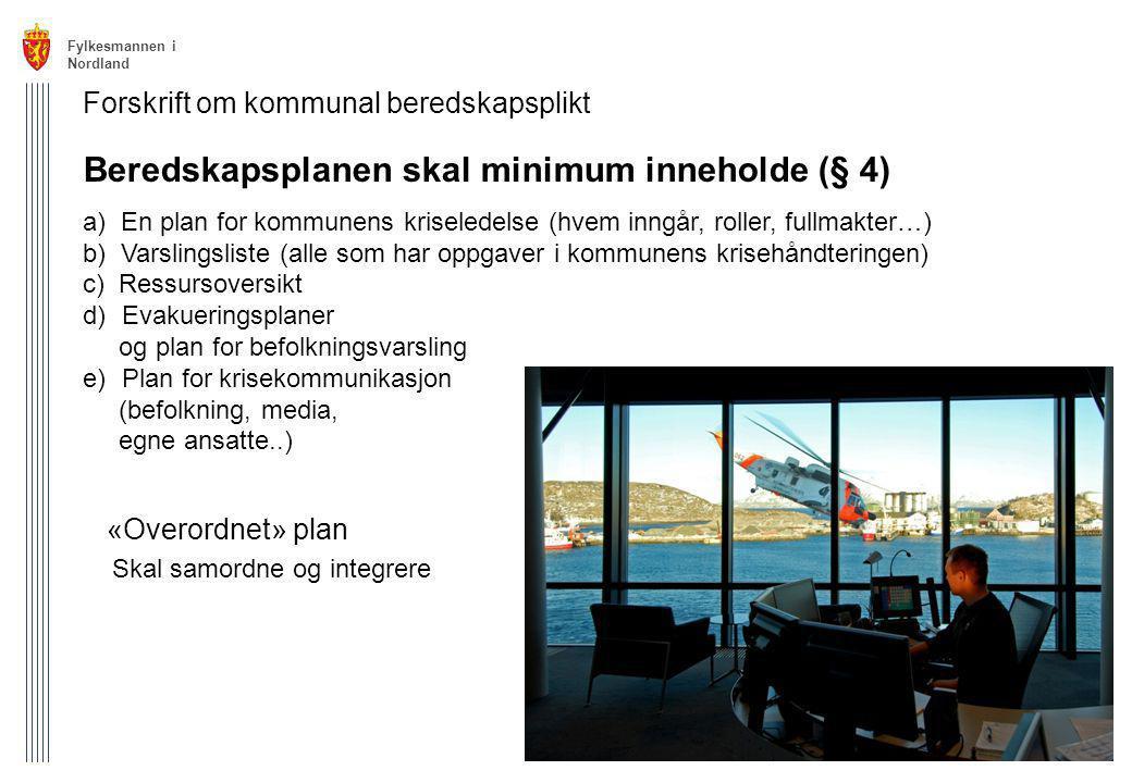 Fylkesmannen i Nordland 13 Forskrift om kommunal beredskapsplikt Beredskapsplanen skal minimum inneholde (§ 4) a) En plan for kommunens kriseledelse (