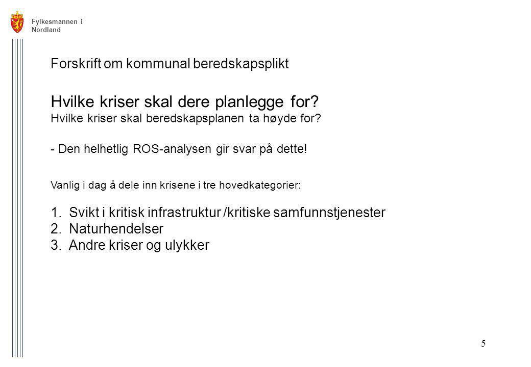Fylkesmannen i Nordland 5 Forskrift om kommunal beredskapsplikt Hvilke kriser skal dere planlegge for? Hvilke kriser skal beredskapsplanen ta høyde fo
