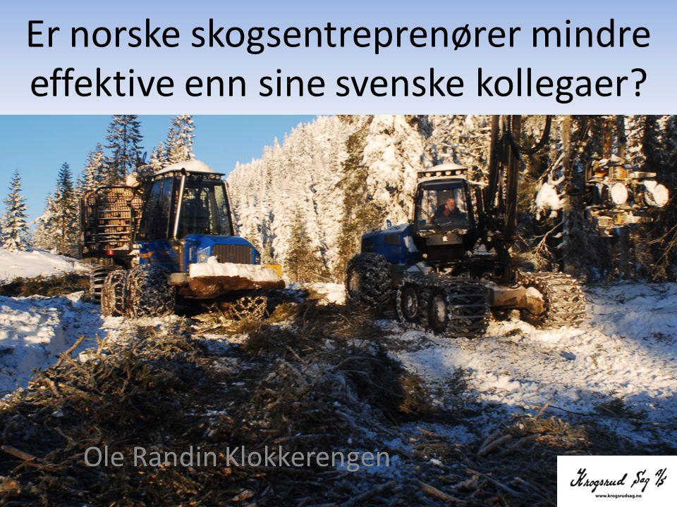 Er norske skogsentreprenører mindre effektive enn sine svenske kollegaer? Ole Randin Klokkerengen