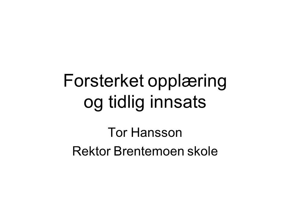 Forsterket opplæring og tidlig innsats Tor Hansson Rektor Brentemoen skole