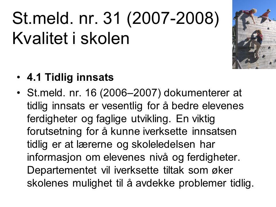 St.meld. nr. 31 (2007-2008) Kvalitet i skolen •4.1 Tidlig innsats •St.meld. nr. 16 (2006–2007) dokumenterer at tidlig innsats er vesentlig for å bedre