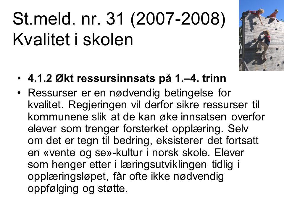 St.meld. nr. 31 (2007-2008) Kvalitet i skolen •4.1.2 Økt ressursinnsats på 1.–4. trinn •Ressurser er en nødvendig betingelse for kvalitet. Regjeringen