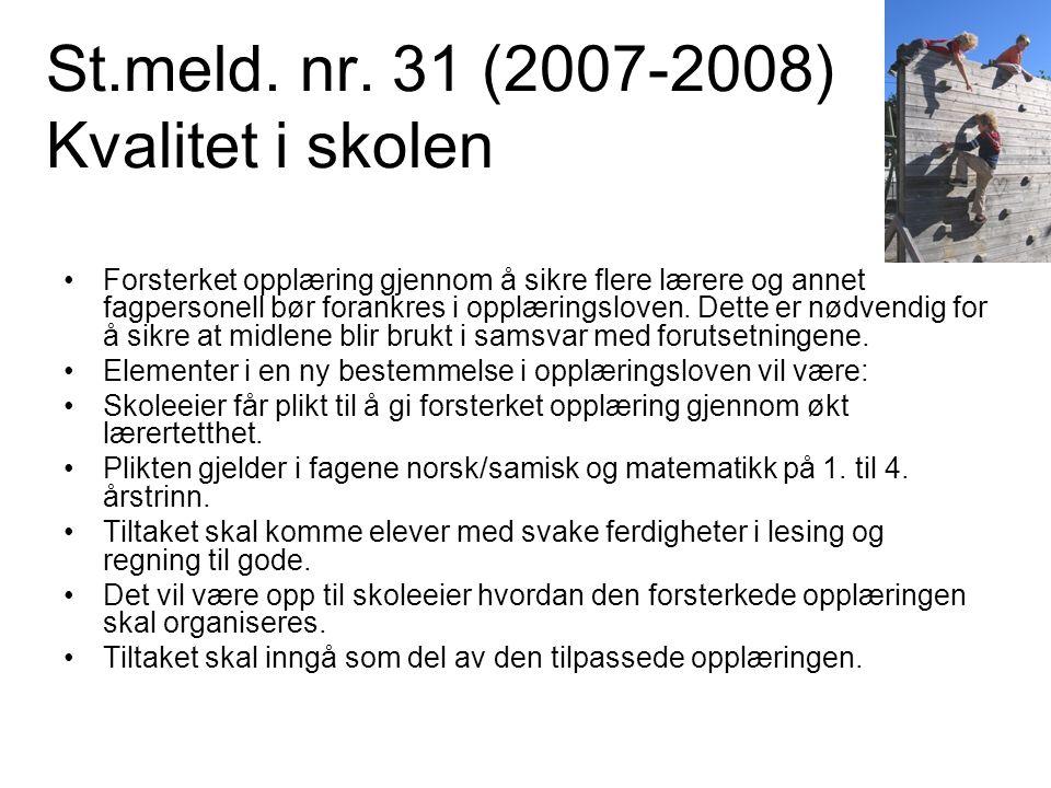 St.meld. nr. 31 (2007-2008) Kvalitet i skolen •Forsterket opplæring gjennom å sikre flere lærere og annet fagpersonell bør forankres i opplæringsloven