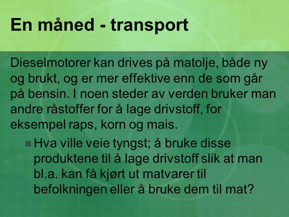 En måned - transport Dieselmotorer kan drives på matolje, både ny og brukt, og er mer effektive enn de som går på bensin. I noen steder av verden bruk
