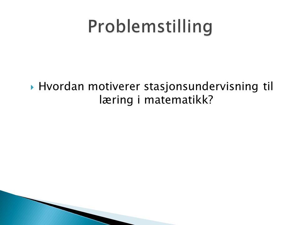  Hvordan motiverer stasjonsundervisning til læring i matematikk?