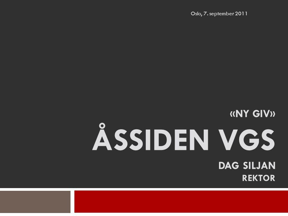 «NY GIV» ÅSSIDEN VGS DAG SILJAN REKTOR Oslo, 7. september 2011