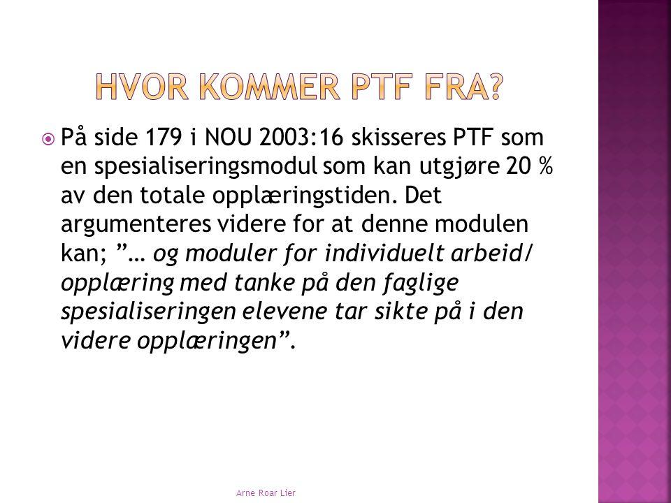  På side 179 i NOU 2003:16 skisseres PTF som en spesialiseringsmodul som kan utgjøre 20 % av den totale opplæringstiden. Det argumenteres videre for