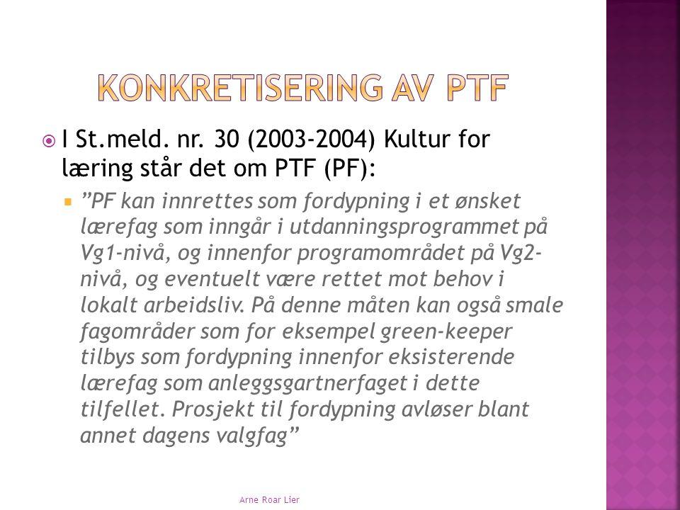 """ I St.meld. nr. 30 (2003-2004) Kultur for læring står det om PTF (PF):  """"PF kan innrettes som fordypning i et ønsket lærefag som inngår i utdannings"""