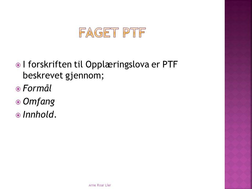 I forskriften til Opplæringslova er PTF beskrevet gjennom;  Formål  Omfang  Innhold. Arne Roar Lier