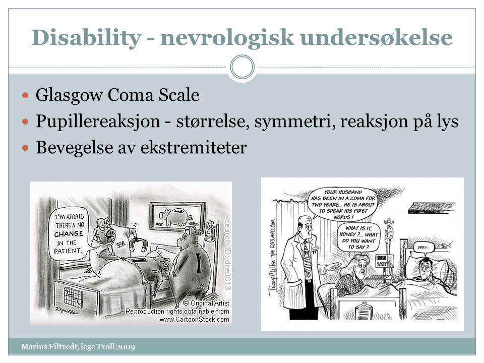 Disability - nevrologisk undersøkelse Marius Filtvedt, lege Troll 2009  Glasgow Coma Scale  Pupillereaksjon - størrelse, symmetri, reaksjon på lys 