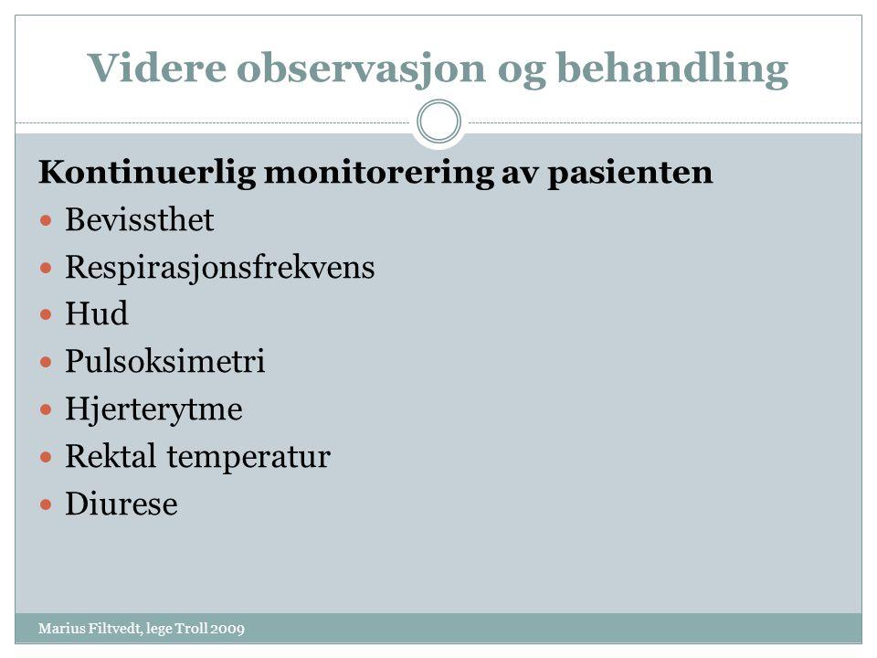 Videre observasjon og behandling Marius Filtvedt, lege Troll 2009 Smertekontroll  Kun til bevisste pasienter som gir klart uttrykk for smerte  Morfin 2,5 mg langsomt i.v., titrer med 2,5 mg i gjentatte doser inntil smertefrihet.
