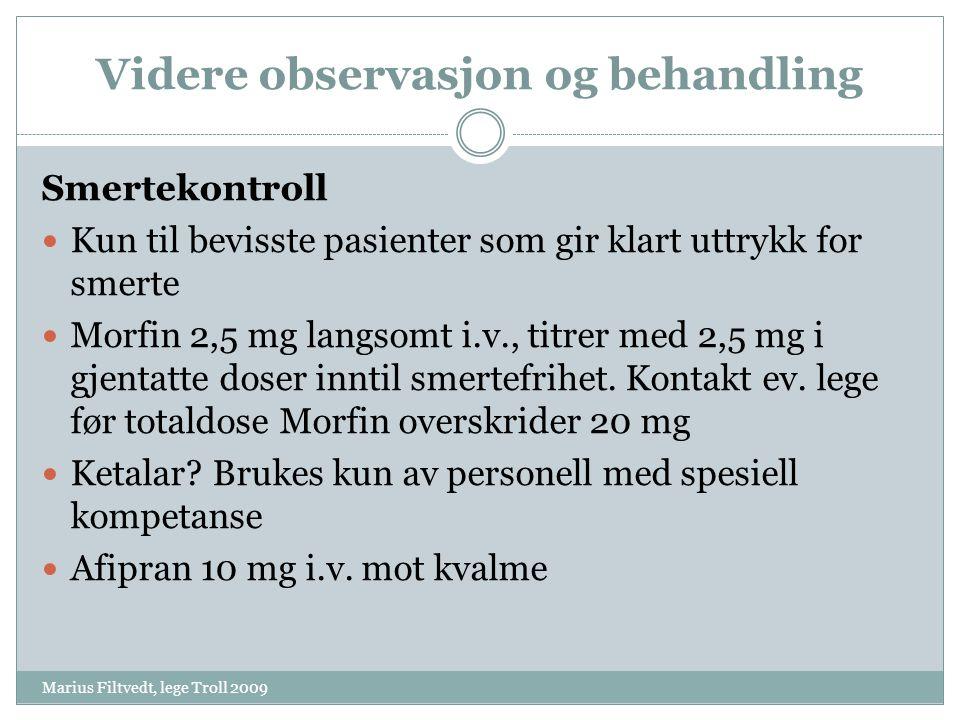 Videre observasjon og behandling Marius Filtvedt, lege Troll 2009 Smertekontroll  Kun til bevisste pasienter som gir klart uttrykk for smerte  Morfi