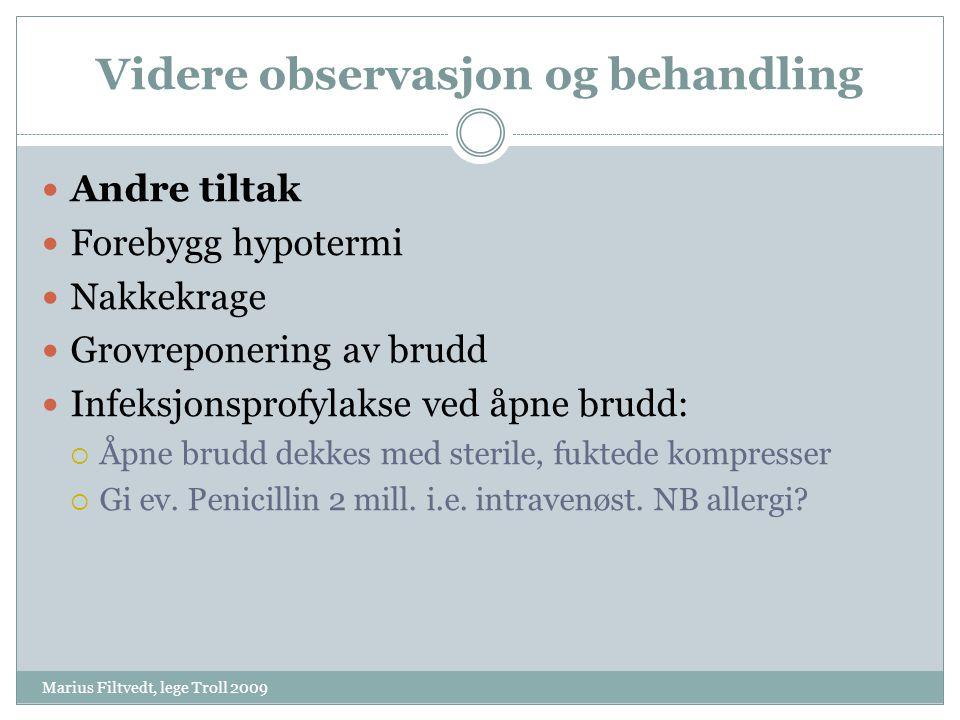 Videre observasjon og behandling Marius Filtvedt, lege Troll 2009  Andre tiltak  Forebygg hypotermi  Nakkekrage  Grovreponering av brudd  Infeksj