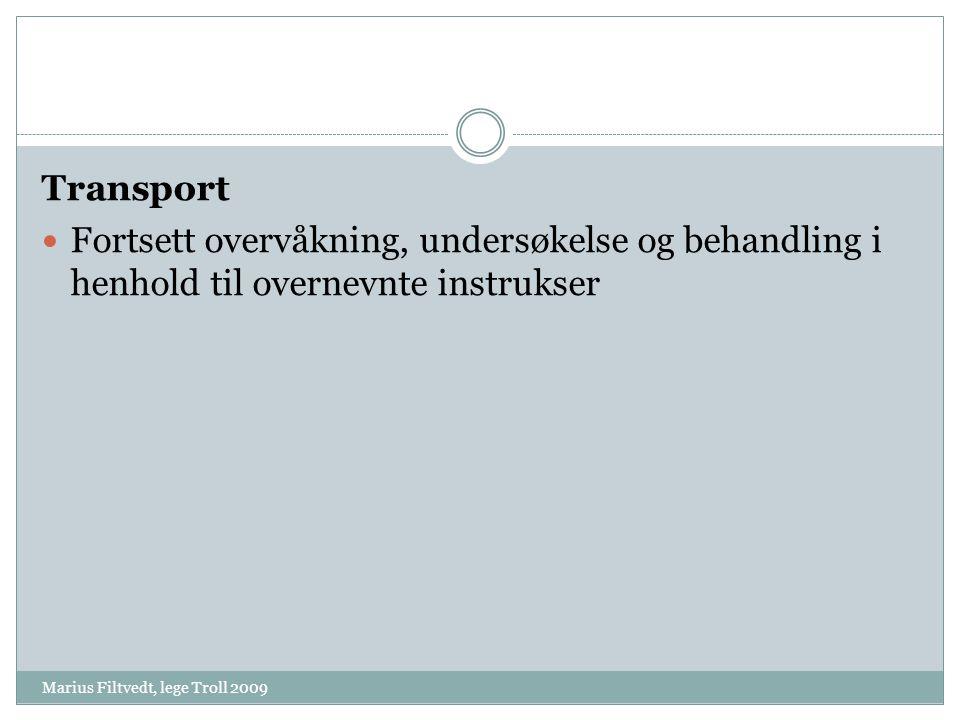 Marius Filtvedt, lege Troll 2009 Transport  Fortsett overvåkning, undersøkelse og behandling i henhold til overnevnte instrukser