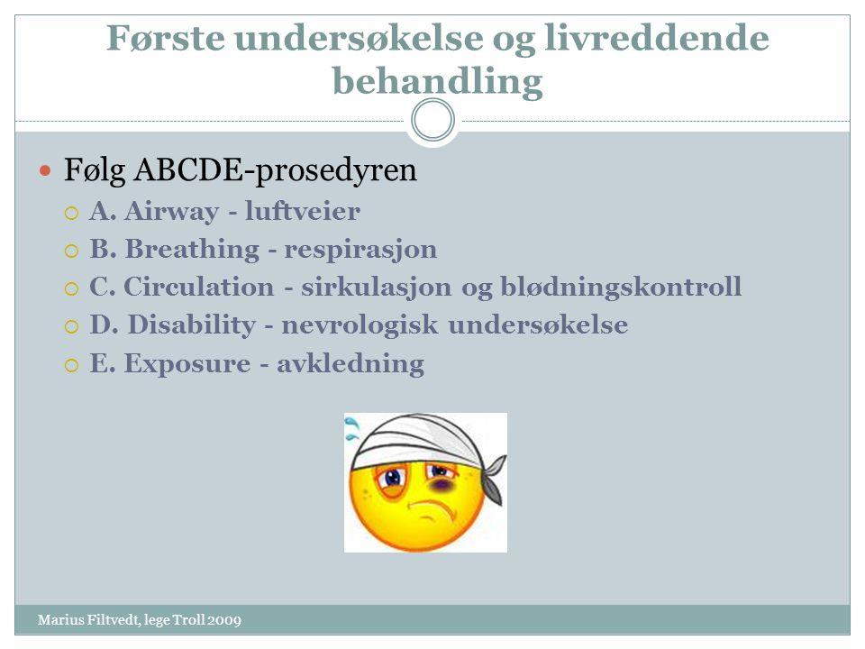 Første undersøkelse og livreddende behandling Marius Filtvedt, lege Troll 2009  Følg ABCDE-prosedyren  A. Airway - luftveier  B. Breathing - respir