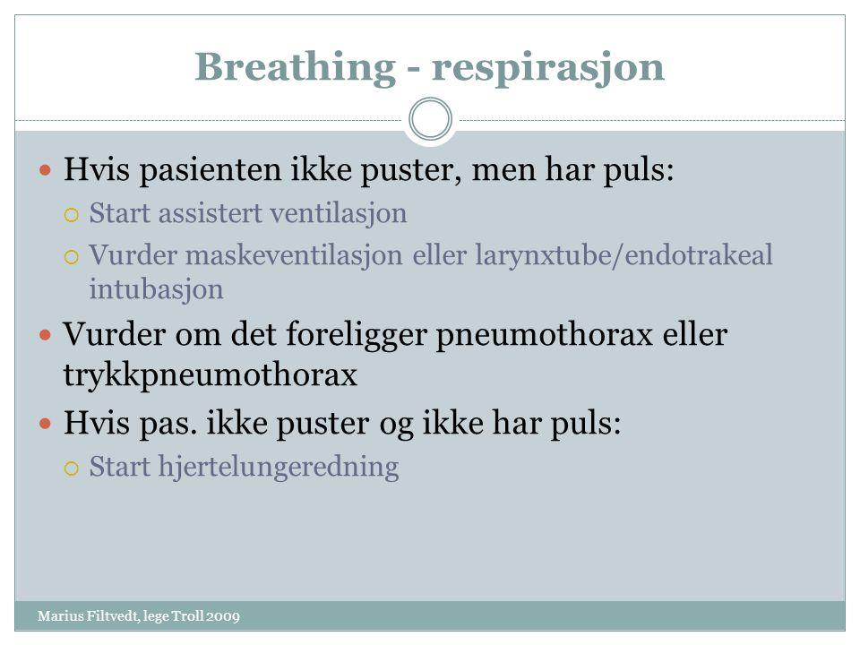 Breathing - respirasjon Marius Filtvedt, lege Troll 2009  Hvis pasienten ikke puster, men har puls:  Start assistert ventilasjon  Vurder maskeventi