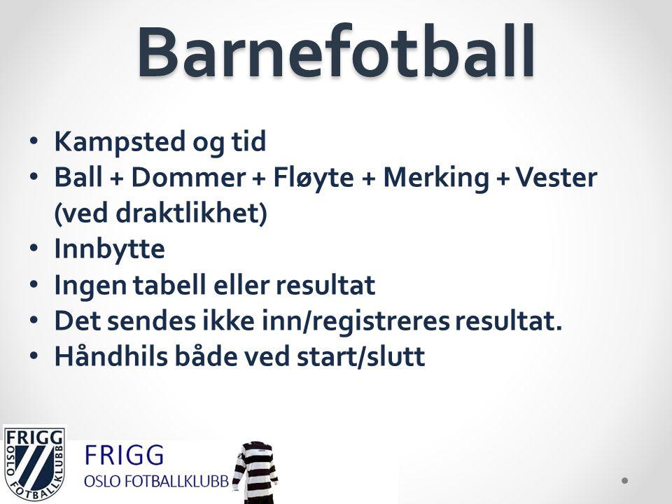 Barnefotball •K•Kampsted og tid •B•Ball + Dommer + Fløyte + Merking + Vester (ved draktlikhet) •I•Innbytte •I•Ingen tabell eller resultat •D•Det sende