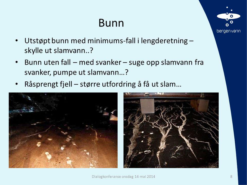 Bunn • Utstøpt bunn med minimums-fall i lengderetning – skylle ut slamvann..? • Bunn uten fall – med svanker – suge opp slamvann fra svanker, pumpe ut