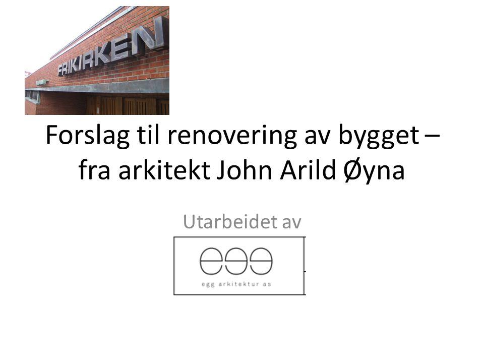 Forslag til renovering av bygget – fra arkitekt John Arild Øyna Utarbeidet av