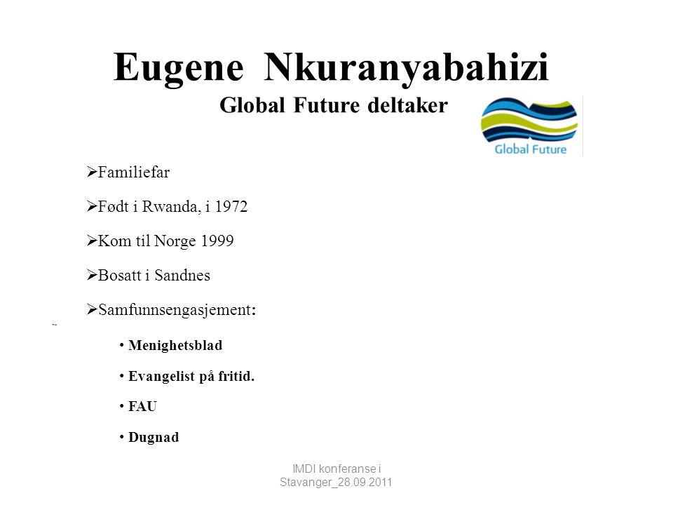 Eugene Nkuranyabahizi Global Future deltaker  Familiefar  Født i Rwanda, i 1972  Kom til Norge 1999  Bosatt i Sandnes  Samfunnsengasjement: • FAU