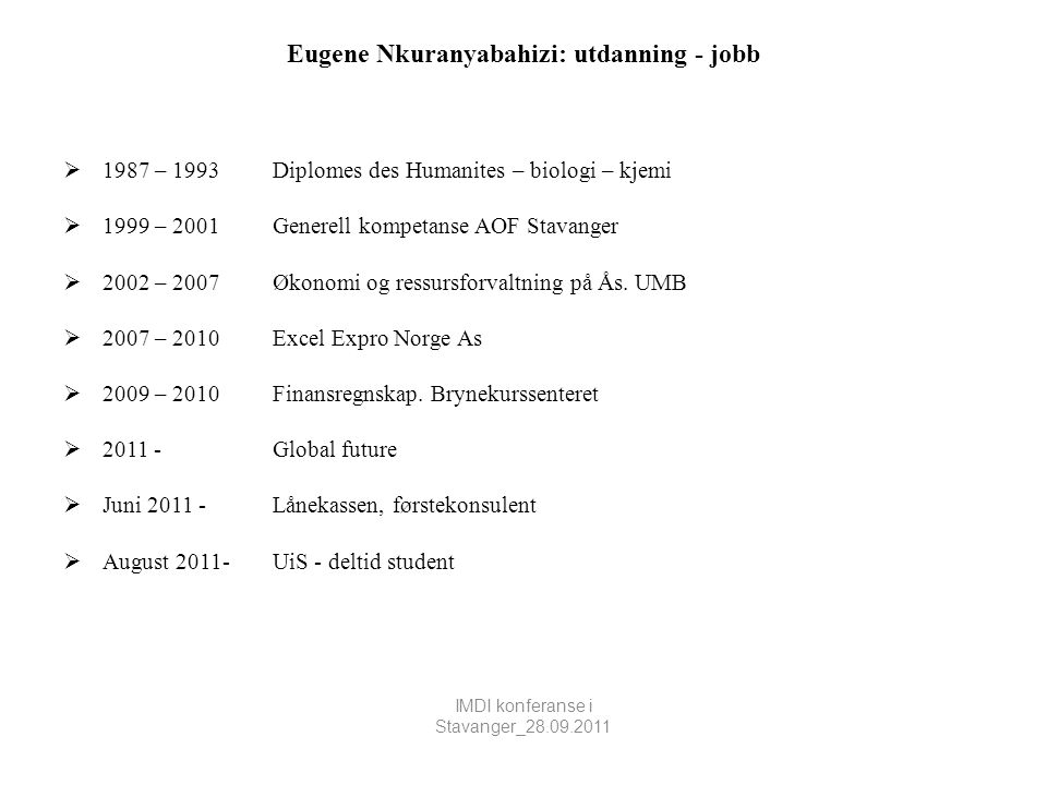 Eugene Nkuranyabahizi: utdanning - jobb  1987 – 1993Diplomes des Humanites – biologi – kjemi  1999 – 2001 Generell kompetanse AOF Stavanger  2002 –