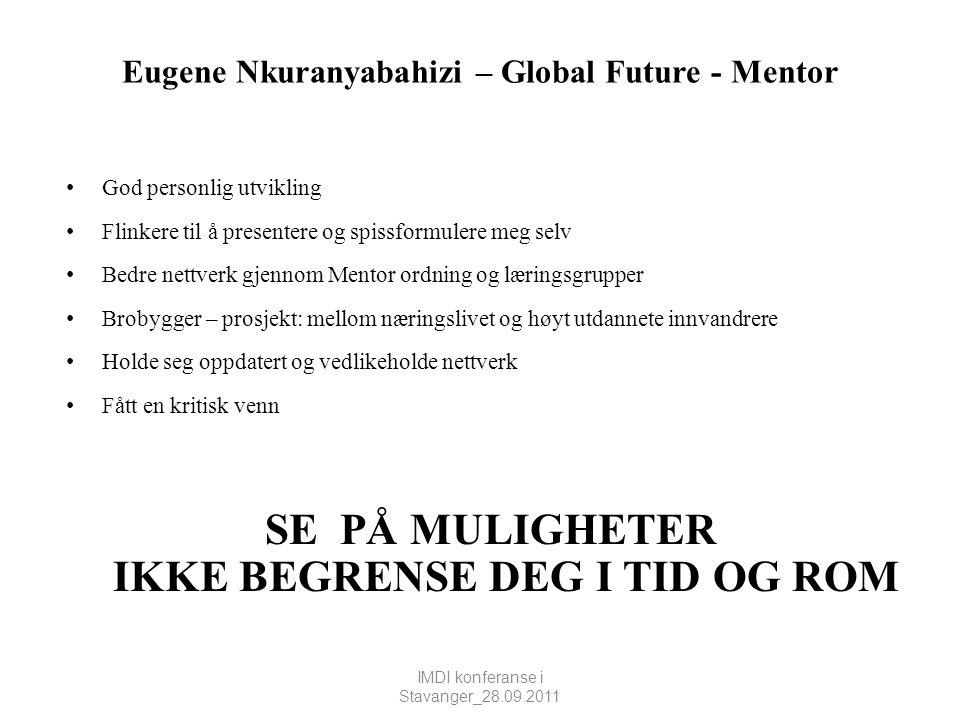 Eugene Nkuranyabahizi – Global Future - Mentor • God personlig utvikling • Flinkere til å presentere og spissformulere meg selv • Bedre nettverk gjenn