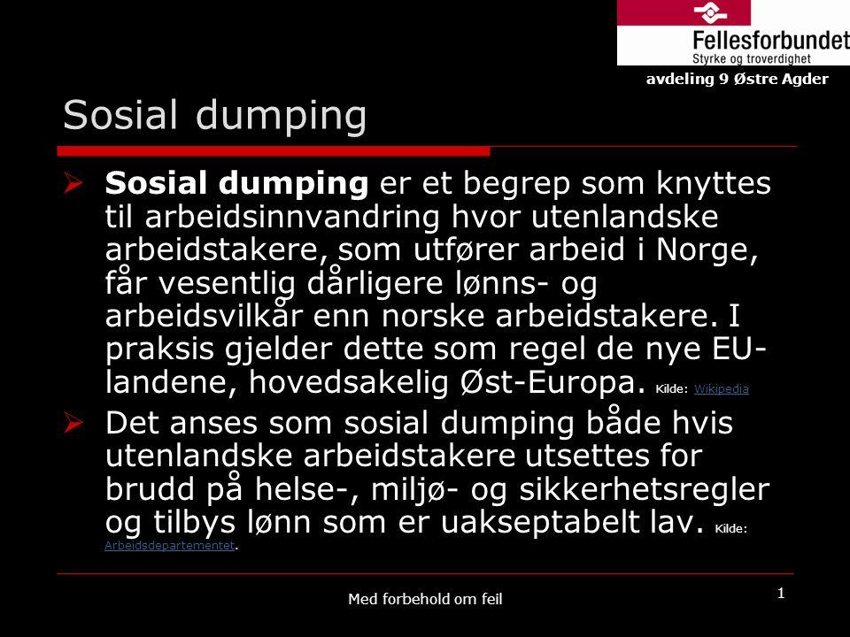 Sosial dumping  Sosial dumping er et begrep som knyttes til arbeidsinnvandring hvor utenlandske arbeidstakere, som utfører arbeid i Norge, får vesent