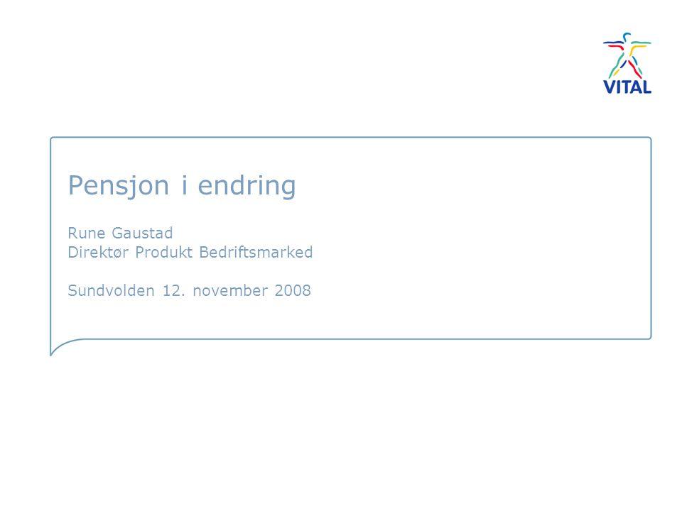 Pensjon i endring Rune Gaustad Direktør Produkt Bedriftsmarked Sundvolden 12. november 2008