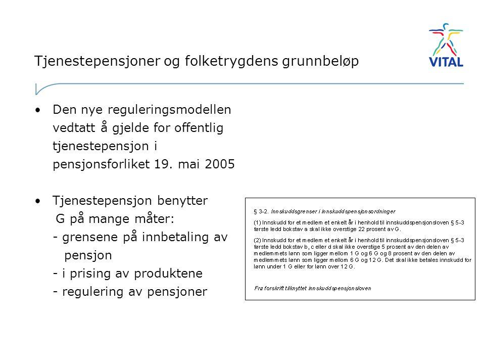 Tjenestepensjoner og folketrygdens grunnbeløp •Den nye reguleringsmodellen vedtatt å gjelde for offentlig tjenestepensjon i pensjonsforliket 19.