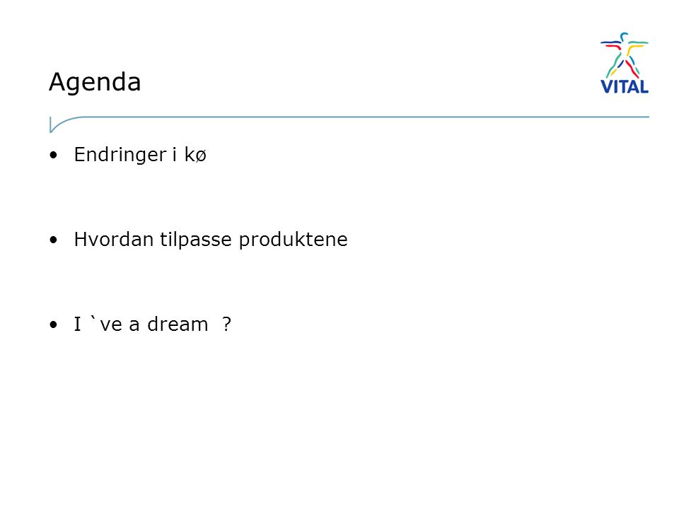 Agenda •Endringer i kø •Hvordan tilpasse produktene •I `ve a dream ?