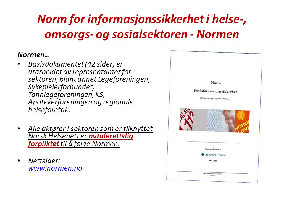 Norm for informasjonssikkerhet i helse-, omsorgs- og sosialsektoren - Normen Normen… • Basisdokumentet (42 sider) er utarbeidet av representanter for
