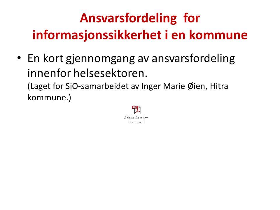 Ansvarsfordeling for informasjonssikkerhet i en kommune • En kort gjennomgang av ansvarsfordeling innenfor helsesektoren. (Laget for SiO-samarbeidet a