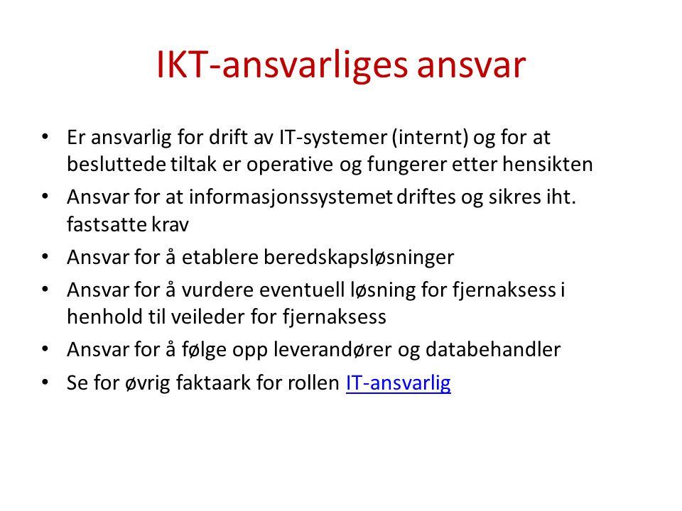 IKT-ansvarliges ansvar • Er ansvarlig for drift av IT-systemer (internt) og for at besluttede tiltak er operative og fungerer etter hensikten • Ansvar