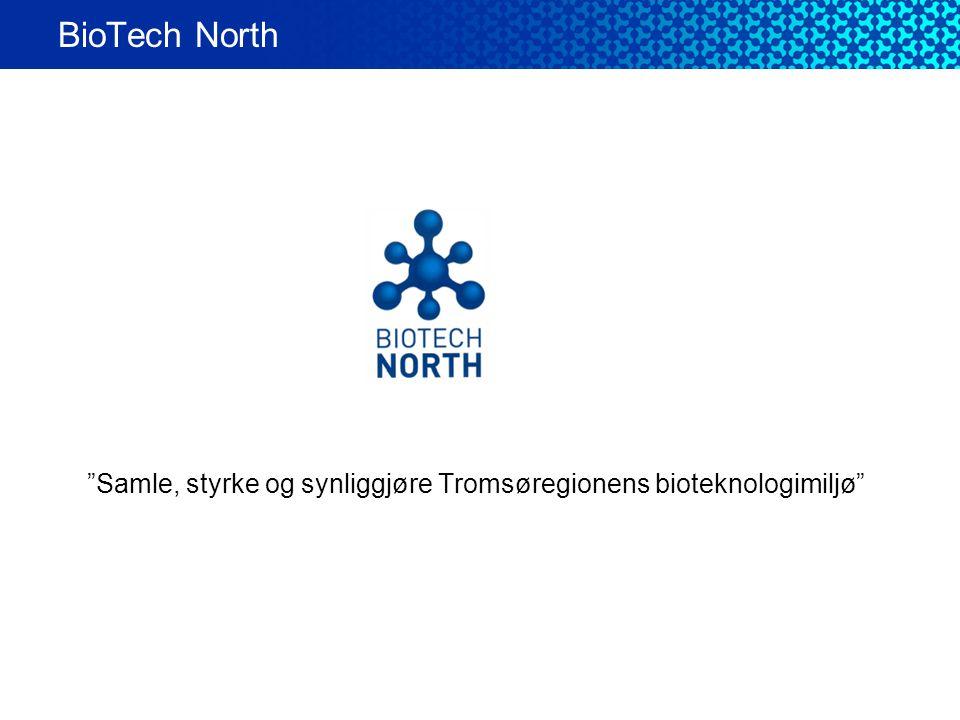"""Samle, styrke og synliggjøre Tromsøregionens bioteknologimiljø"" BioTech North"