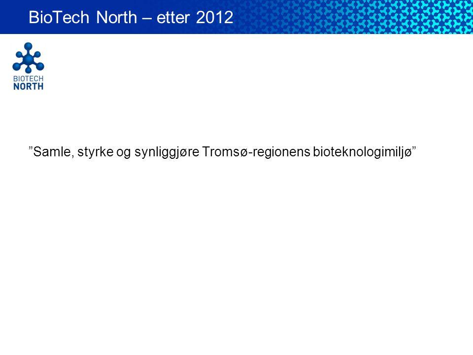 """""""Samle, styrke og synliggjøre Tromsø-regionens bioteknologimiljø"""" BioTech North – etter 2012"""