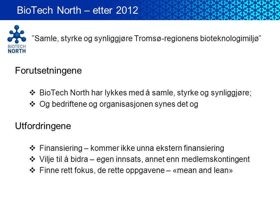 """""""Samle, styrke og synliggjøre Tromsø-regionens bioteknologimiljø"""" Forutsetningene  BioTech North har lykkes med å samle, styrke og synliggjøre;  Og"""