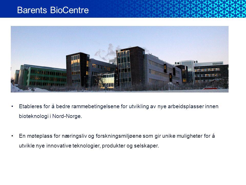 Barents BioCentre •Etableres for å bedre rammebetingelsene for utvikling av nye arbeidsplasser innen bioteknologi i Nord-Norge. •En møteplass for næri