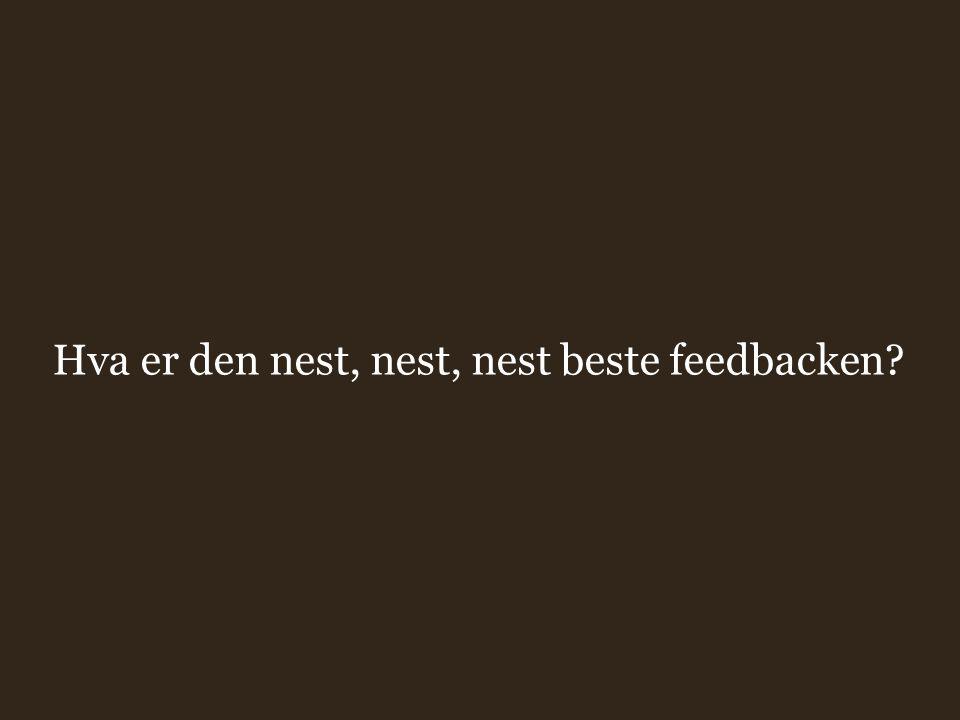 Hva er den nest, nest, nest beste feedbacken?