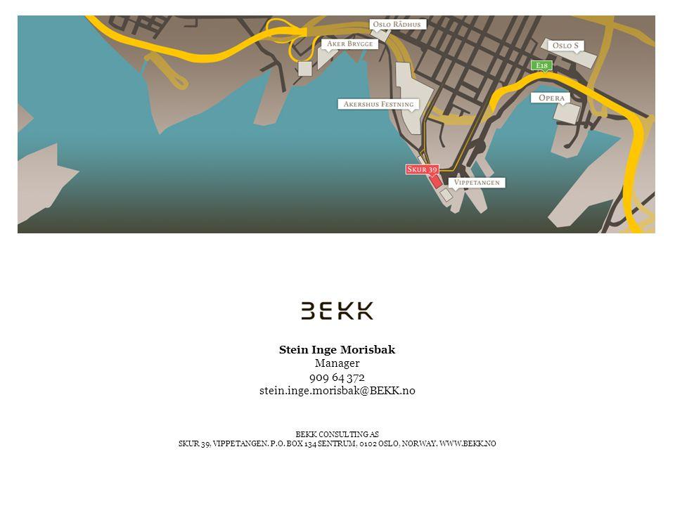 BEKK CONSULTING AS SKUR 39, VIPPETANGEN. P.O. BOX 134 SENTRUM, 0102 OSLO, NORWAY. WWW.BEKK.NO Stein Inge Morisbak Manager 909 64 372 stein.inge.morisb