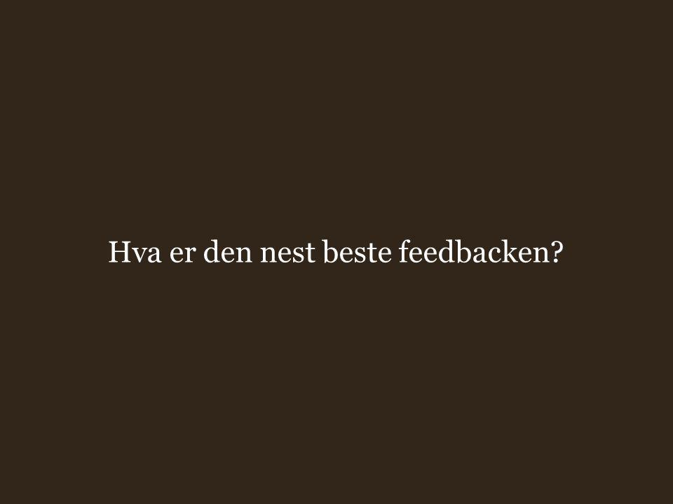 Hva er den nest beste feedbacken?
