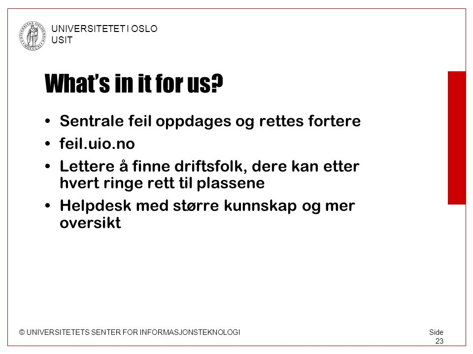 © UNIVERSITETETS SENTER FOR INFORMASJONSTEKNOLOGI UNIVERSITETET I OSLO USIT Side 23 What's in it for us.