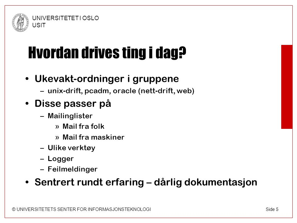 © UNIVERSITETETS SENTER FOR INFORMASJONSTEKNOLOGI UNIVERSITETET I OSLO USIT Side 5 Hvordan drives ting i dag.