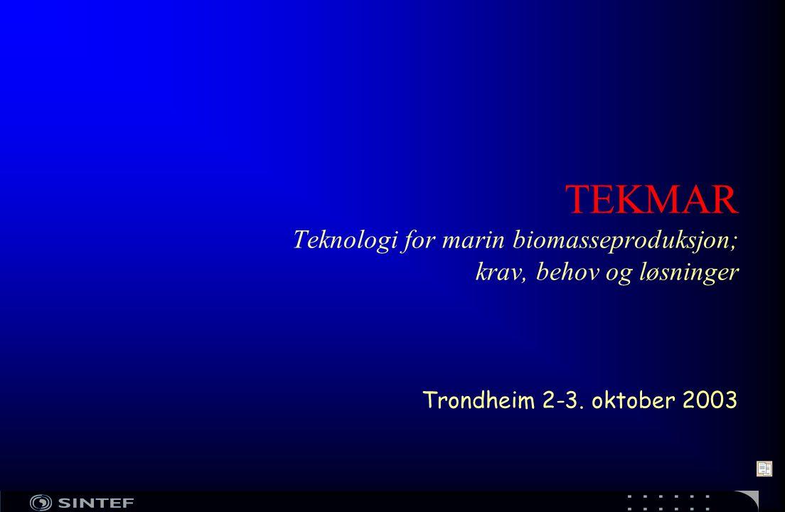 TEKMAR Teknologi for marin biomasseproduksjon; krav, behov og løsninger Trondheim 2-3. oktober 2003