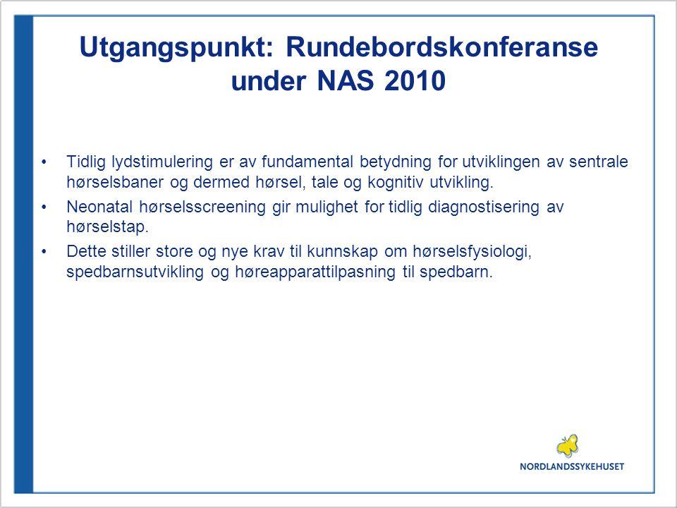 Utgangspunkt: Rundebordskonferanse under NAS 2010 •Tidlig lydstimulering er av fundamental betydning for utviklingen av sentrale hørselsbaner og dermed hørsel, tale og kognitiv utvikling.