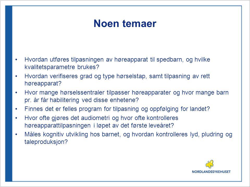 Noen temaer •Hvordan utføres tilpasningen av høreapparat til spedbarn, og hvilke kvalitetsparametre brukes.