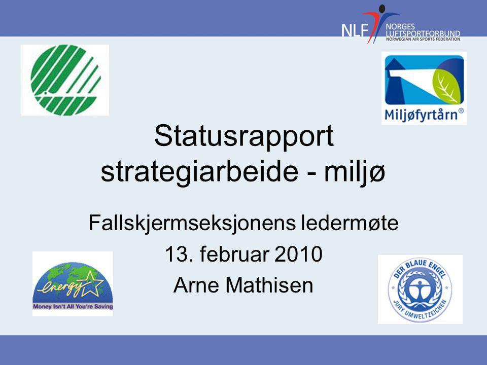 Statusrapport strategiarbeide - miljø Fallskjermseksjonens ledermøte 13. februar 2010 Arne Mathisen