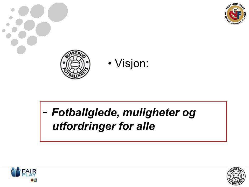 • Visjon: - Fotballglede, muligheter og utfordringer for alle