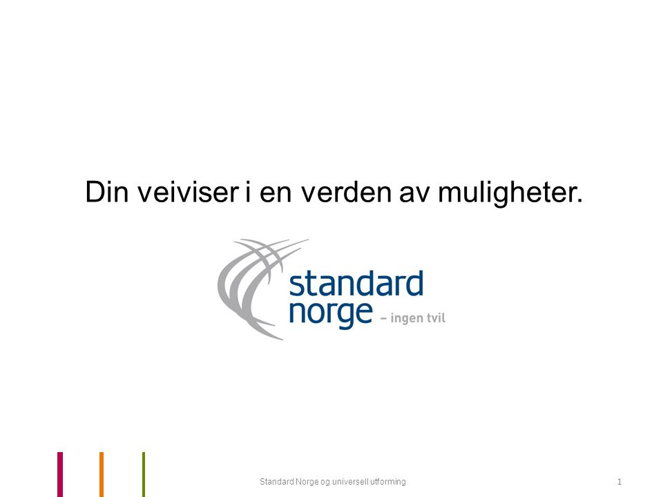Standard Norge og universell utforming12 Standardisering Universell Utforming Hvilke konsekvenser kan slike definisjoner få i et større bygningskompleks.