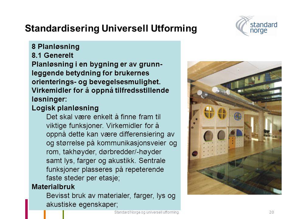 Standard Norge og universell utforming20 Standardisering Universell Utforming 8 Planløsning 8.1 Generelt Planløsning i en bygning er av grunn- leggende betydning for brukernes orienterings- og bevegelsesmulighet.