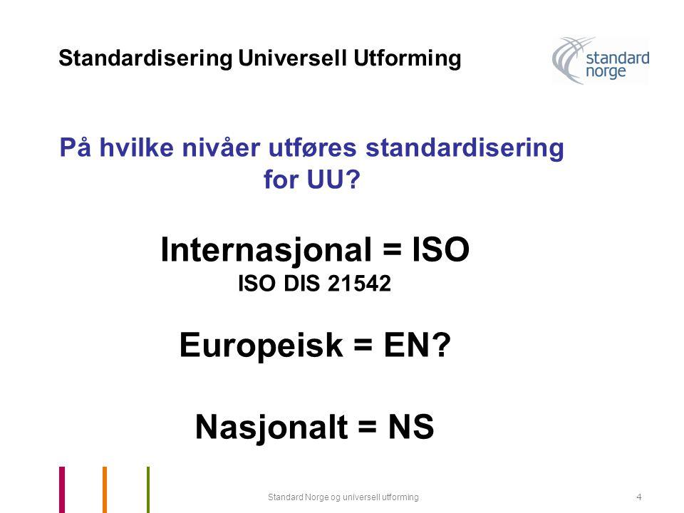Standard Norge og universell utforming15 Standardisering Universell Utforming Denne standarden er basert på de nødvendige kravene en 80 - åring statistisk sett må ha til belysning for å kunne oppfatte kontraster og farger.